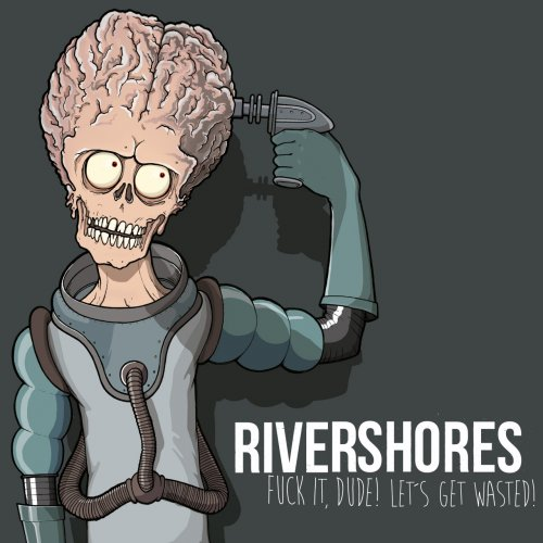 Rivershores Fuck It Dude Lets Get Wasted Cover