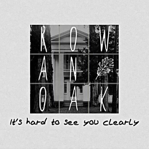 Rowan Oak Its Hard To See You Clearly