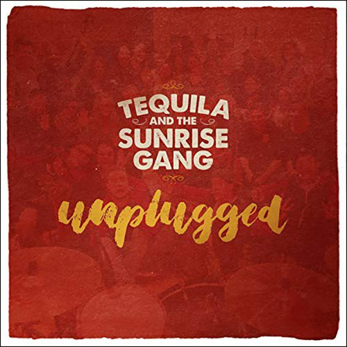 Tequila And The Sunrise Gang Unplugged Cover