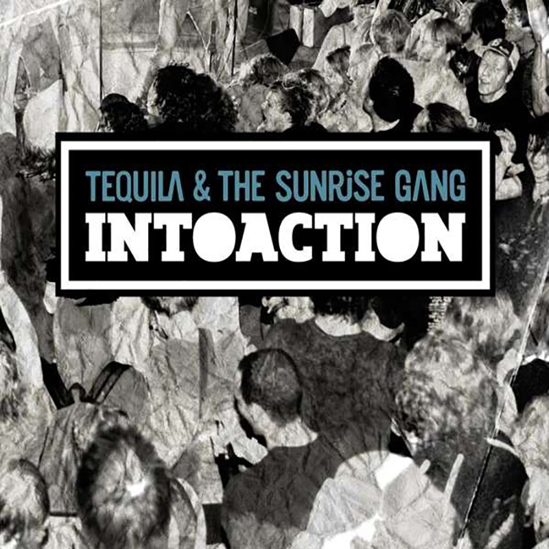 Tequila & the Sunrise Gang – Intoaction