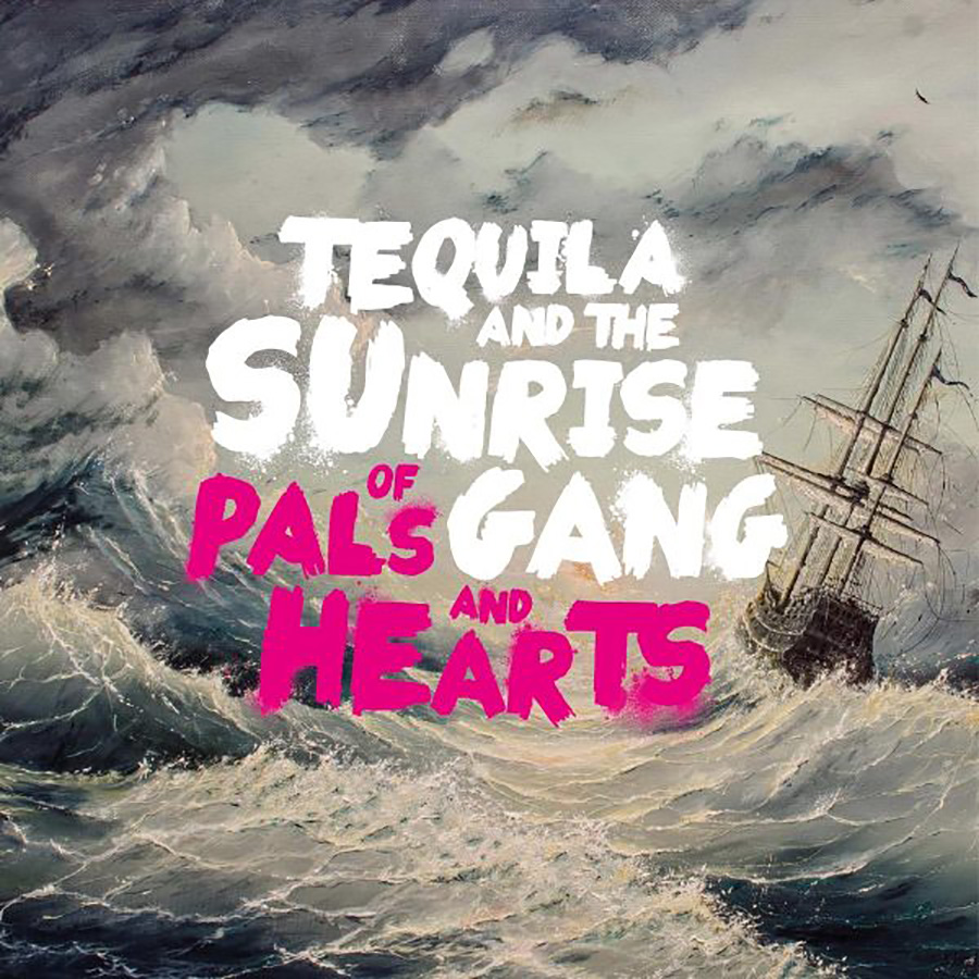 Tequila & The Sunrise Gang – Of Pals And Hearts